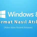 Windows 8 Format Nasıl Atılır Yüklenir? Adım Adım Resimli Anlatım